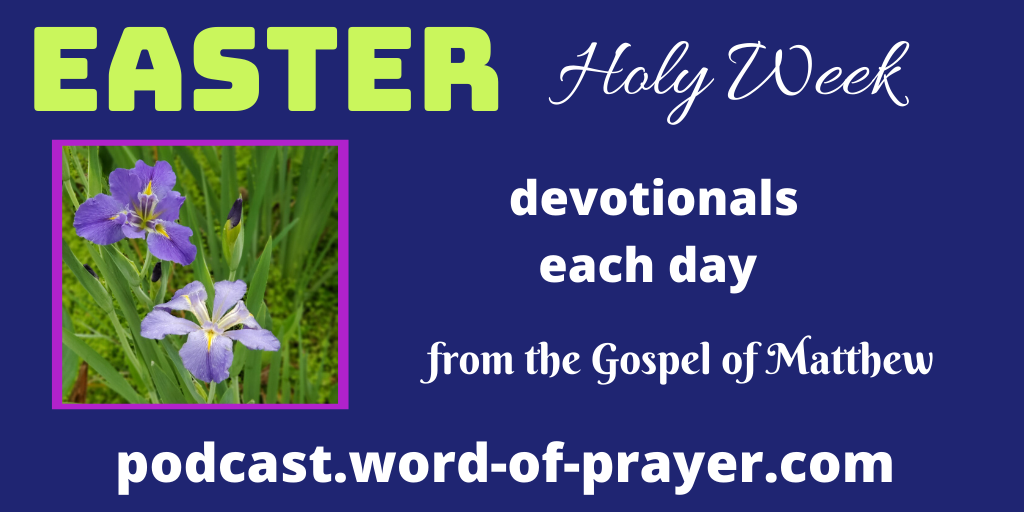 Prayers for Holy Week leading up to Easter include daily devotionals on podcast.word-of-prayer.com